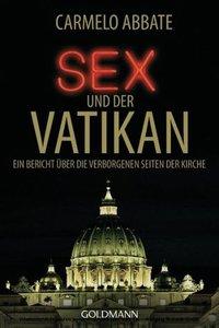 Sex und der Vatikan - Ein Bericht ueber die verborgenen Seiten der Kirche von Carmelo Abbate